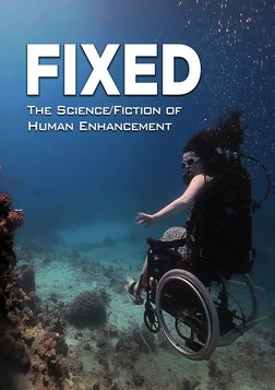 Fixed - The Science/Fiction of Human Enhancement